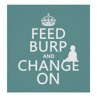 Feed Burp and Change On (baby) (any color) Poster