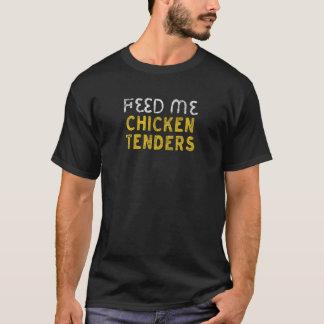 Feed me chicken tenders T-Shirt
