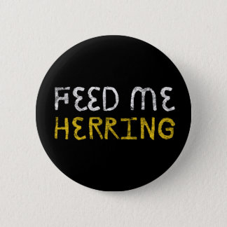 Feed me herring 2 inch round button