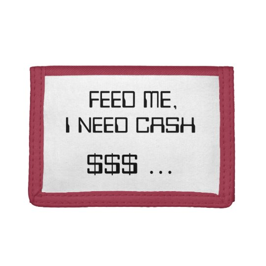 FEED ME, I NEED CASH $$$ ... TRI-FOLD WALLET