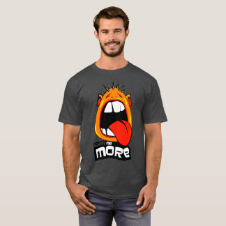 feed me more T-Shirt