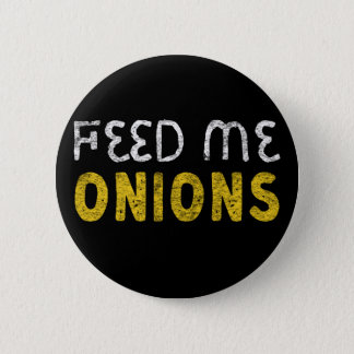 Feed me onions 2 inch round button