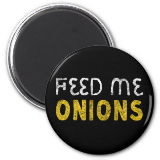 Feed me onions magnet