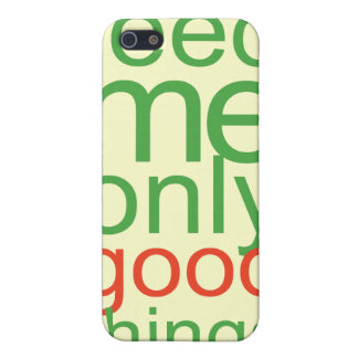 Feed Me Only Good ThingsThis yummy green design re iPhone 5 Cases