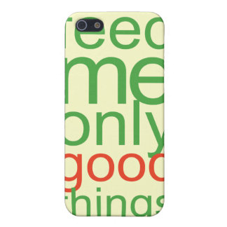 Feed Me Only Good ThingsThis yummy green design re iPhone 5 Cover