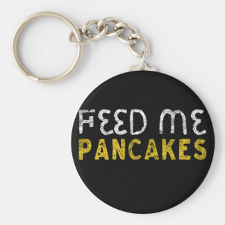 Feed me pancakes keychain