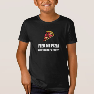 Feed Me Pizza Pretty T-Shirt