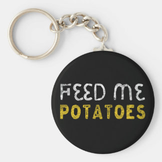 Feed me potatoes keychain