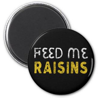 Feed me raisins magnet