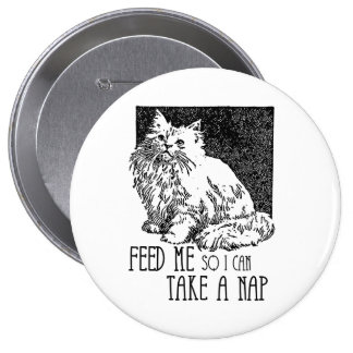 Feed me so I can take a nap - Cat Humor - 4 Inch Round Button