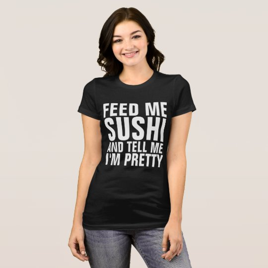 FEED ME SUSHI & TELL ME I'M PRETTY Black T-shirts