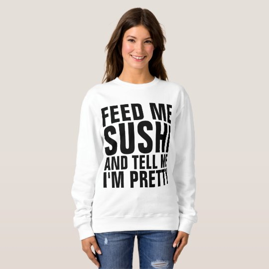 FEED ME SUSHI & TELL ME I'M PRETTY T-shirts