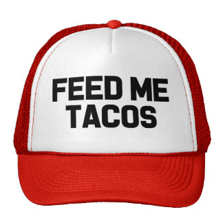 Feed me Tacos funny foodie saying hat