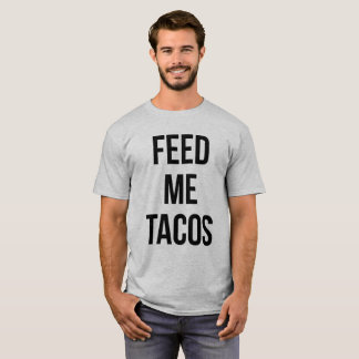 Feed Me Tacos Funny Saying T-Shirt