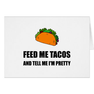 Feed Me Tacos Pretty Card