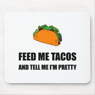 Feed Me Tacos Pretty Mouse Pad