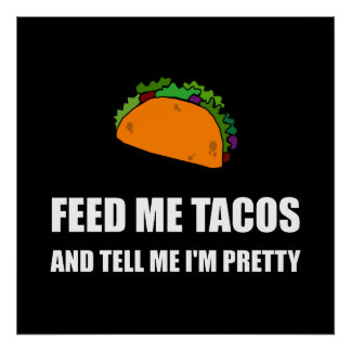 Feed Me Tacos Pretty Poster