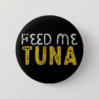 Feed me tuna 2 inch round button