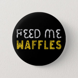 Feed me waffles 2 inch round button