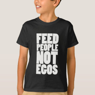 Feed people not egos T-Shirt