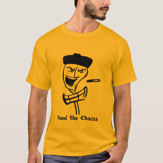 feed the chains, Feed the Chains T-Shirt