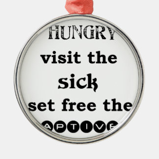 feed the hungry visit the sik set free the captive metal ornament