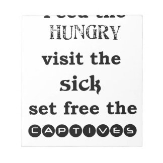 feed the hungry visit the sik set free the captive notepad