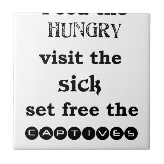feed the hungry visit the sik set free the captive tile