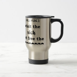 feed the hungry visit the sik set free the captive travel mug