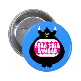 Feed this Swede funny gifts Pinback Buttons
