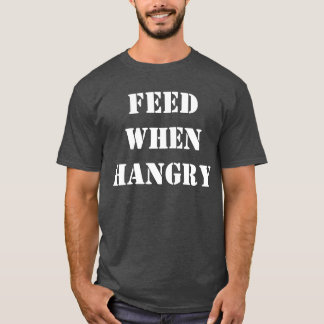 Feed When Hangry T-Shirt