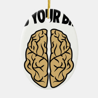 FEED YOUR BRAIN CERAMIC ORNAMENT