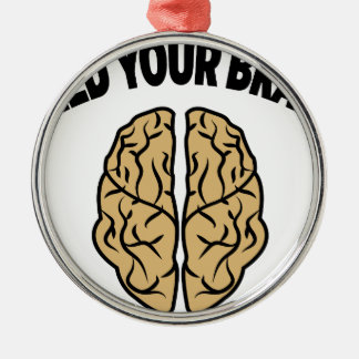 FEED YOUR BRAIN METAL ORNAMENT