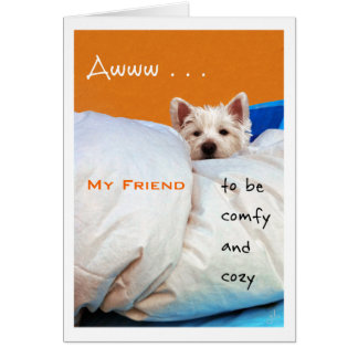 Feel Better My Friend, Cozy and Comfy Westie Dog Card