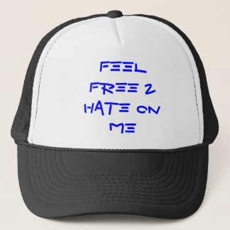 Feel Free 2 Hate On ME Trucker Hat