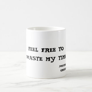 FEEL FREE TOWASTE MY TIME, JOHNSON GREENE, IT'S... BASIC WHITE MUG
