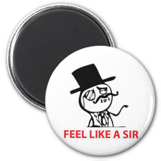 Feel Like a Sir Fridge Magnet