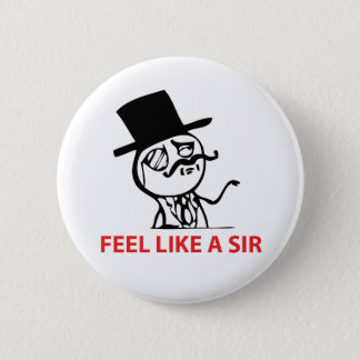 Feel Like A Sir - Pinback Button