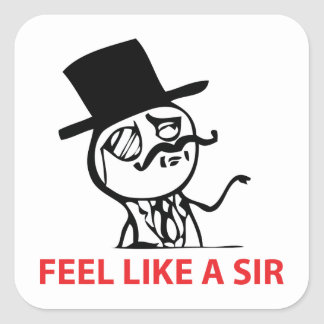 Feel Like A Sir - Square Stickers