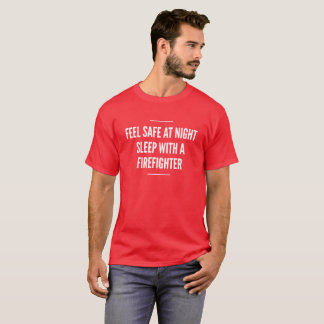 Feel safe at night, sleep with a Firefighters T-Shirt