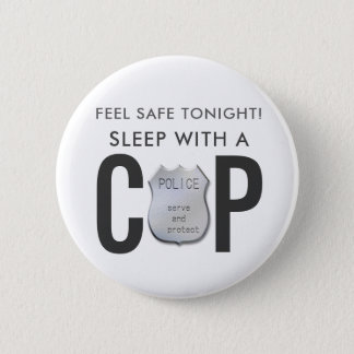 feel safe funny cop police humor 2 inch round button