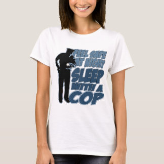 Feel Safe, Sleep with a Cop T-Shirt
