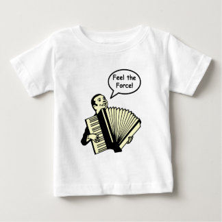 Feel the Accordion Force Baby T-Shirt