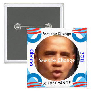 Feel the Change See Be The Change Obama 2012 Pins