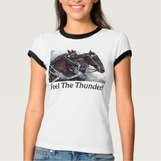Feel The Thunder! - Percheron Horses T-Shirt