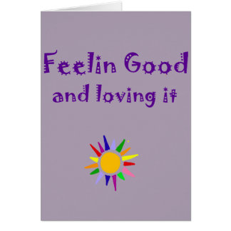 Feelin Good and Loving it Inspirational Art Card
