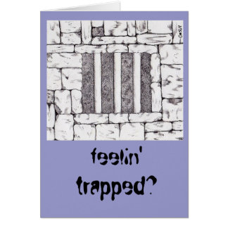 feelin' trapped? card