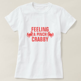 Feeling a Pinch Crabby T Shirts
