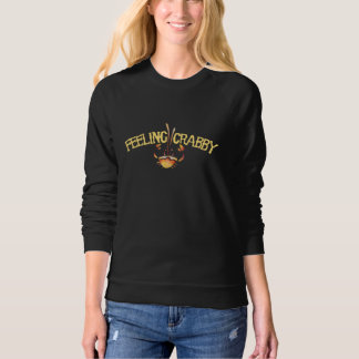 feeling crabby sweatshirt