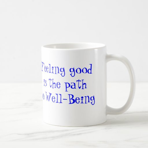 Feeling Good is the Path to Well-Being Coffee Mugs